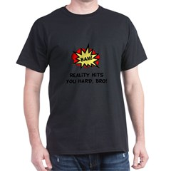 Reality Hits You Hard, Bro! Dark T-Shirt