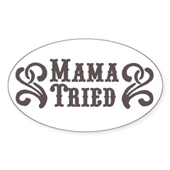 Mama Tried Rectangle Sticker (Oval 50 pk)