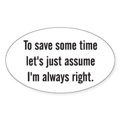 To save some time let's assume I'm always right Sticker (Oval 50 pk)
