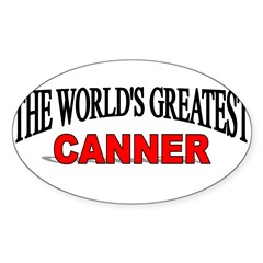 """The World's Greatest Canner"" Sticker (Rectangular Sticker (Oval 50 pk)"