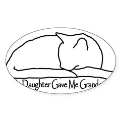 My Daughter Gave me Grandcat Sticker (Oval 50 pk)