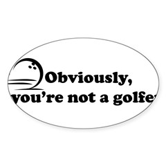 Obviously, not a golfer Sticker (Oval 50 pk)