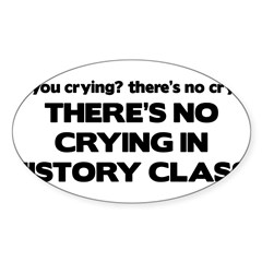 There's No Crying History Class Sticker (Oval 50 pk)