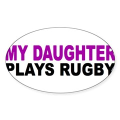 My daughter plays rugby! Sticker (Oval 50 pk)