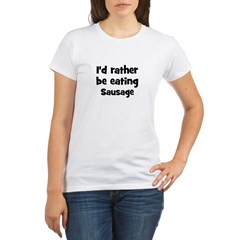 Rather be eating Sausage Organic Women's T-Shirt