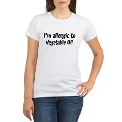 Allergic to Vegetable Oil Organic Women's T-Shirt