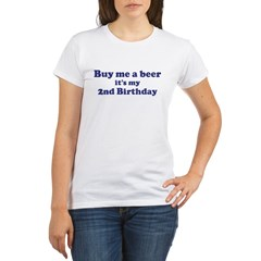 Buy me a beer: My 2nd Birthda Organic Women's T-Shirt