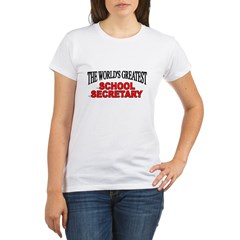 """The World's Greatest School Secretary"" Organic Women's T-Shirt"
