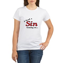 I FEEL A SIN COMING ON... Organic Women's T-Shirt