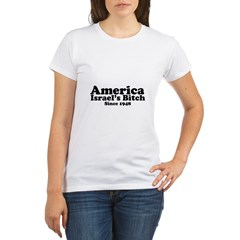 America Israel's Bitch Since 1948 Organic Women's T-Shirt