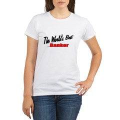 """The World's Best Banker"" Organic Women's T-Shirt"