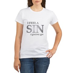 I feela sin coming on Organic Women's T-Shirt