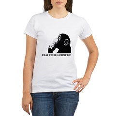 What would a chimp do? Organic Women's T-Shirt