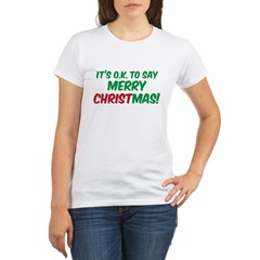O.K. TO SAY MERRY CHRISTMAS! Organic Women's T-Shirt