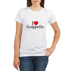 """I Love (Heart) Acapella"" Organic Women's T-Shirt"