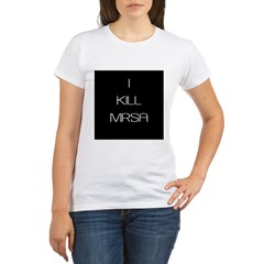 I Kill MRSA Organic Women's T-Shirt