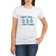 Label Jars... Not People Organic Women's T-Shirt