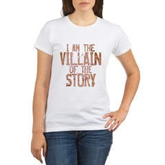 I Am the Villain of the Story Organic Women's T-Shirt