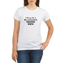 Billionaires Trophy Wife Organic Women's T-Shirt