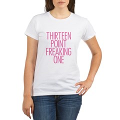 Thirteen Point Freaking One P Organic Women's T-Shirt