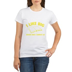 I Like Big Books And I Cannot Lie Organic Women's T-Shirt
