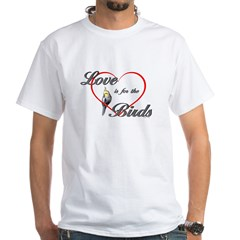Love is for the Birds White T-Shirt