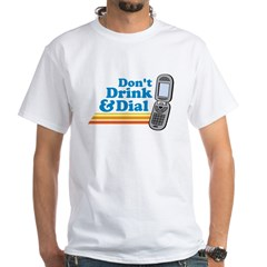 drunk dial White T-Shirt