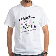 i teach ...little reasons White T-Shirt