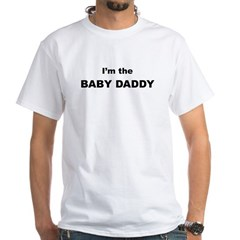 I'm the baby daddy White T-Shirt