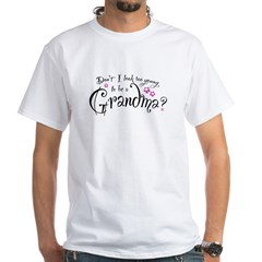 too_young_to_be_a_grandma White T-Shirt