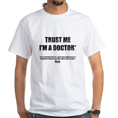 Trust The PhD White T-Shirt