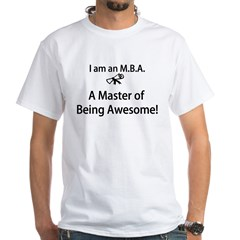 MBA Master of Being Awesome White T-Shirt