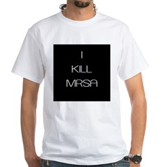 I Kill MRSA White T-Shirt