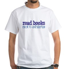 Read Books Not T-Shirts White T-Shirt
