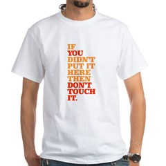 Don't Touch it White T-Shirt