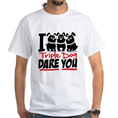 I Triple Dog Dare You White T-Shirt