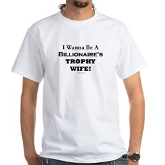 Billionaires Trophy Wife White T-Shirt