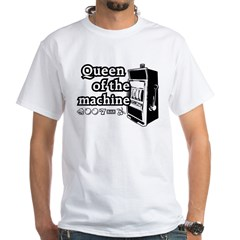 Queen of the machine White T-Shirt