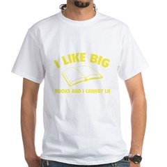 I Like Big Books And I Cannot Lie White T-Shirt