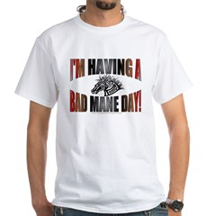IM HAVING A BAD MANE DAY White T-Shirt