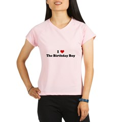 I Love The Birthday Boy Performance Dry T-Shirt