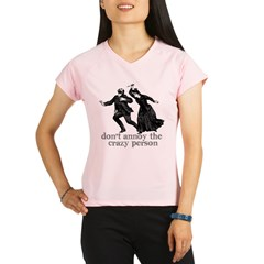 Don't Annoy The Crazy Person Performance Dry T-Shirt