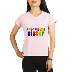 I Love My Gay Sister Performance Dry T-Shirt