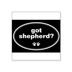 "Got Shepherd? Oval Square Sticker 3"" x 3"""