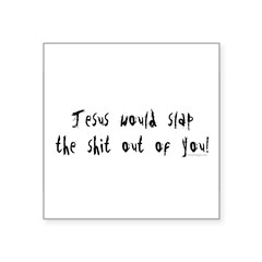 "Jesus would slap... Rectangle Square Sticker 3"" x 3"""
