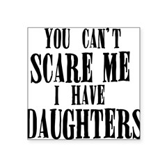 "You Can't Scare Me - Daughter Square Sticker 3"" x 3"""