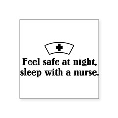 "Feel safe at night, sleep with a nurse. Square Sticker 3"" x 3"""