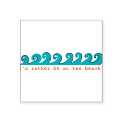 "I'd rather be at the beach Rectangle Square Sticker 3"" x 3"""