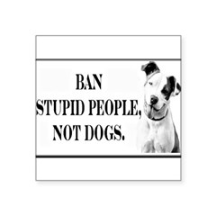 "Ban Stupid People Not Dogs Rectangle Square Sticker 3"" x 3"""