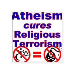 "Atheism Cures Terrorism Rectangle Square Sticker 3"" x 3"""